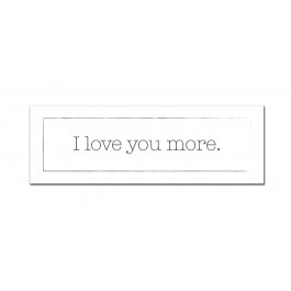 I Love You More (Charming) (Print Only)